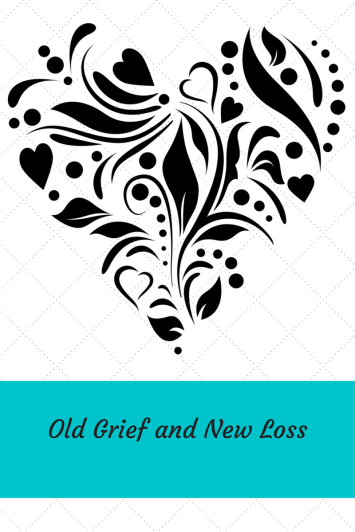 Old Grief and New Loss